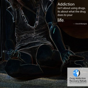 Addiction isn't about using drugs. It's about what the drug does to your life.